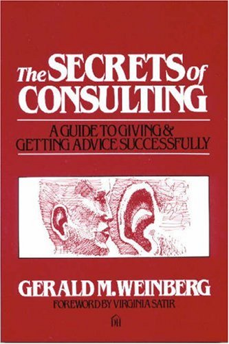 Secrets of Consulting: A Guide to Giving and Getting Advice Successfully